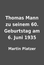Thomas Mann zu seinem 60. Geburtstag am 6.…