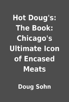 Hot Doug's: The Book: Chicago's Ultimate…