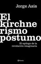 El kirchnerismo póstumo by Jorge Asís