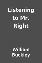 Listening to Mr. Right by William Buckley