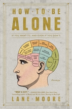 How to Be Alone: If You Want To, and Even If…