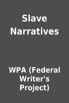 Slave Narratives by WPA (Federal…