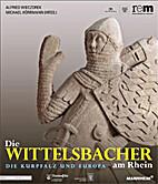 Die Wittelsbacher am Rhein : die Kurpfalz…