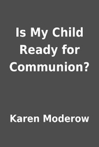 Is My Child Ready for Communion? by Karen…