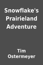 Snowflake's Prairieland Adventure by Tim…