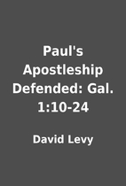 Paul's Apostleship Defended: Gal. 1:10-24 by…
