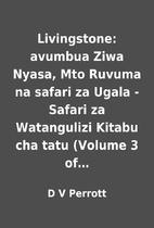 Livingstone: avumbua Ziwa Nyasa, Mto Ruvuma…