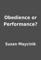 Obedience or Performance? by Susan Maycinik