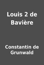 Louis 2 de Bavière by Constantin de…