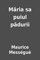 Mǎria sa puiul pǎdurii by Maurice…