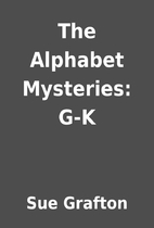The Alphabet Mysteries: G-K by Sue Grafton
