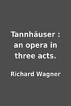 Tannhäuser : an opera in three acts. by…