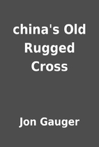 china's Old Rugged Cross by Jon Gauger