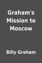 Graham's Mission to Moscow by Billy Graham