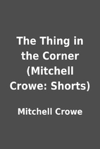 The Thing in the Corner (Mitchell Crowe:…