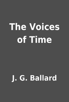 The Voices of Time by J. G. Ballard