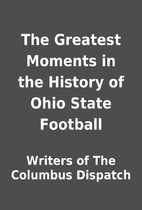 The Greatest Moments in the History of Ohio…