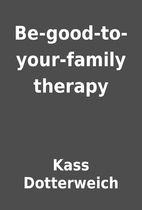 Be-good-to-your-family therapy by Kass…