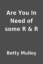 Are You In Need of some R & R by Betty…