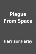 Plague From Space by HarrisonHaray