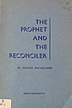 The prophet and the reconciler by W. Grigor…
