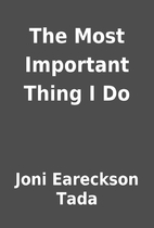 The Most Important Thing I Do by Joni…