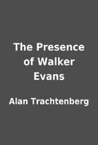 The Presence of Walker Evans by Alan…