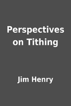 Perspectives on Tithing by Jim Henry