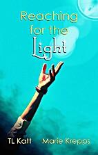 Reaching for the Light by TL Katt