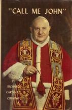 Call me John; a life of Pope John XXIII by…