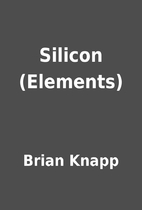 Silicon (Elements) by Brian Knapp