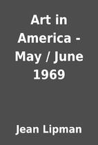 Art in America - May / June 1969 by Jean…