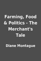 Farming, Food & Politics - The Merchant's…