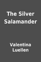 The Silver Salamander by Valentina Luellen