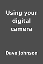 Using your digital camera by Dave Johnson