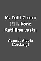 M. Tulli Cicero [!] I. kõne Katiliina vastu…