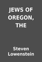 JEWS OF OREGON, THE by Steven Lowenstein