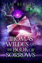 Thomas Wildus and the Book of Sorrows by J M…