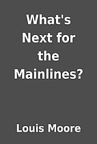 What's Next for the Mainlines? by Louis…