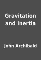 Gravitation and Inertia by John Archibald