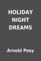 HOLIDAY NIGHT DREAMS by Arnold Posy