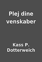 Plej dine venskaber by Kass P. Dotterweich