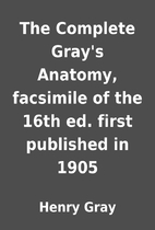 The Complete Gray's Anatomy, facsimile of…