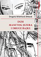 Duh manitog jezera i druge bajke by Dragana…