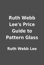 Ruth Webb Lee's Price Guide to Pattern Glass…