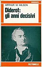 Diderot: gli anni decisivi by Arthur M.…