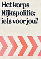 Het korps Rijkspolitie: iets voor jou? by E.…