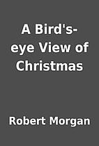 A Bird's-eye View of Christmas by Robert…