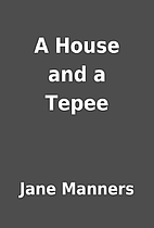 A House and a Tepee by Jane Manners