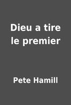 Dieu a tire le premier by Pete Hamill